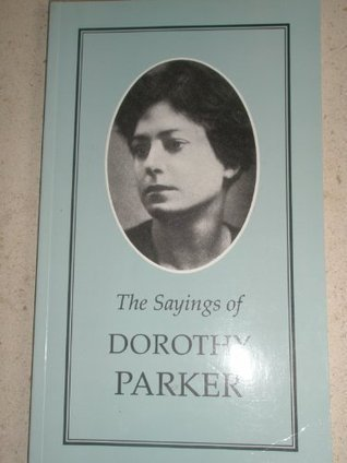 Sayings of Dorothy Parker  by  Dorothy Parker