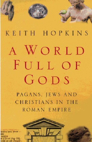 A World Full Of Gods: Pagans, Jews, And Christians In The Roman Empire  by  Keith Hopkins