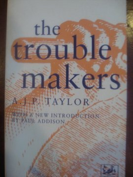 The Trouble Makers  by  A.J.P. Taylor