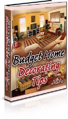 BUDGET HOME DECORATING Tips - Detailed Tips for Each Room of the House - Redecorate for Less  by  eBook-Ventures