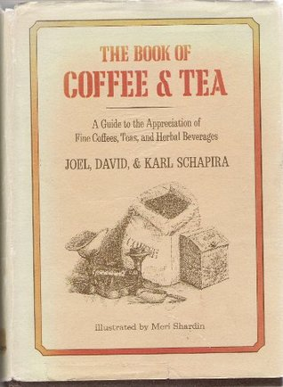 The Book of Coffee and Tea: A Guide to the Appreciation of Fine Coffees, Teas, and Herbal Beverages  by  Joel Schapira