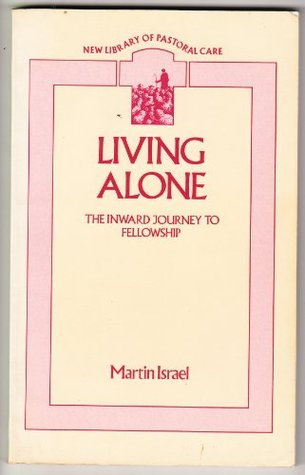 Living Alone: The Inward Journey To Fellowship Martin Israel