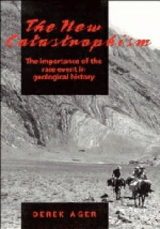 The New Catastrophism: The Importance of the Rare Event in Geological History Derek Victor Ager