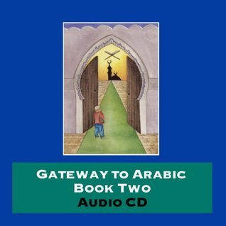 Gateway To Arabic: Bk. 2  by  Imran H. Alawiye