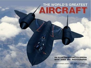 Worlds Greatest Aircraft: An Illustrated Encyclopedia with More Than 900 Photographs and Illustrations Christopher Chant
