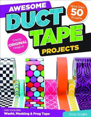Awesome Duct Tape Projects  by  Choly Knight