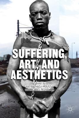 Suffering, Art, and Aesthetics Ratiba Hadj-Moussa