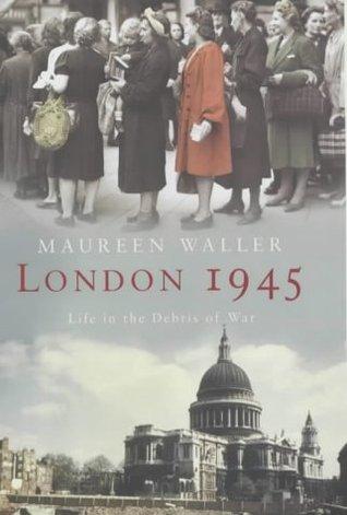 London 1945: Life In The Debris Of War  by  Maureen Waller