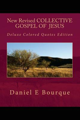 New Revised Collective Gospel of Jesus, Deluxe Edition: Deluxe Colored Quotes Edition Daniel E. Bourque