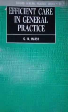 Efficient Care in General Practice: How to Look After Even More Patients G.N. Marsh