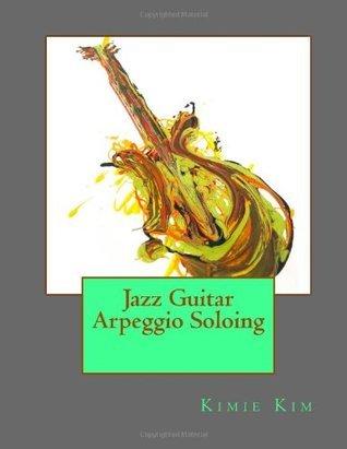Jazz Guitar Arpeggio Soloing  by  Kimie Kim