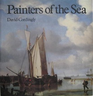 Painters of the Sea: A Survey of Dutch & English Marine Paintings from British Collections  by  David Cordingly