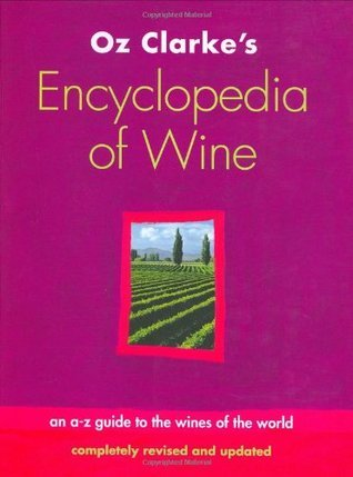 Oz Clarkes Encyclopedia Of Wine Oz Clarke