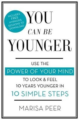 You Can Be Younger: Use the power of your mind to look and feel 10 years younger in 10 simple steps Marisa Peer
