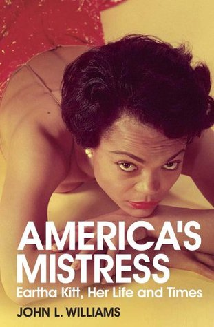 Americas Mistress: The Life and Times of Eartha Kitt  by  John     Williams