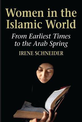 Women in the Islamic World  by  Irene Schneider