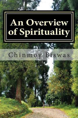 An Overview of Spirituality  by  MR Chinmoy Biswas