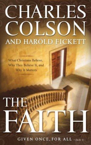 The Faith: What Christians Believe, Why They Believe It, And Why It Matters  by  Charles W. Colson
