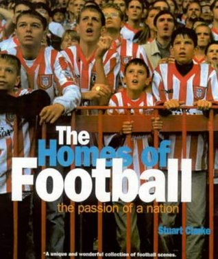 Homes Of Football: Passion of a Nation  by  Stuart Clarke