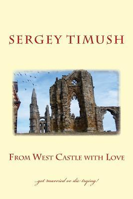 From West Castle with Love: ... Get Married or Die Trying!  by  Sergey Timush