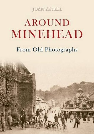 Around Minehead from Old Photographs Joan Astell