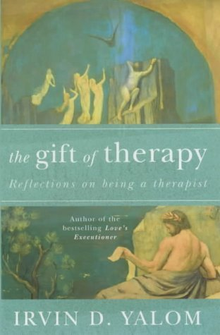 The Gift Of Therapy: Reflections On Being A Therapist Irvin D. Yalom
