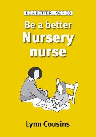 Be a Better Nursery Nurse Lynn Cousins