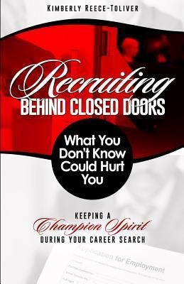 Recruiting Behind Closed Doors - What You Dont Know Could Hurt You! Kimberly Reece-Toliver