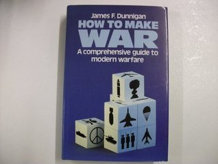 How To Make War: A Comprehensive Guide To Modern Warfare  by  James F. Dunnigan