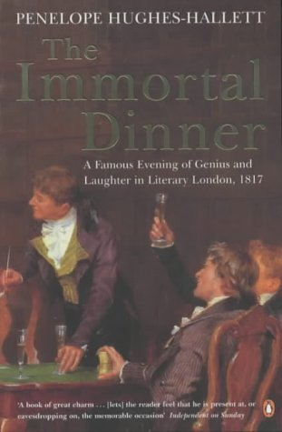 The Immortal Dinner: A Famous Evening Of Genius And Laughter In Literary London 1817 Penelope Hughes-Hallett