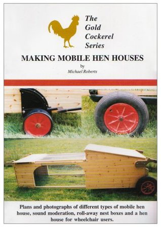 Making Mobile Hen Houses  by  Michael Roberts