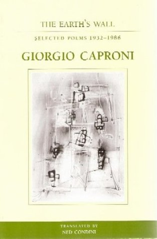 The Earths Wall: Selected Poems 1932-1986  by  Giorgio Caproni