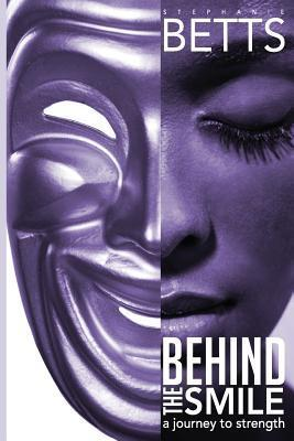 Behind the Smile: A Journey to Strength  by  Stephanie Betts