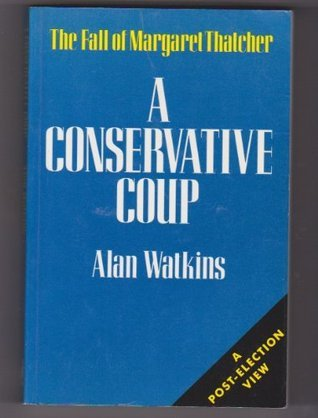 A Conservative Coup: The Fall of Margaret Thatcher  by  Alan Watkins