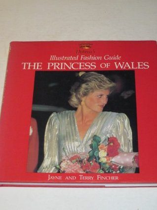 Debretts Illustrated Fashion Guide: The Princess of Wales  by  Jayne Fincher
