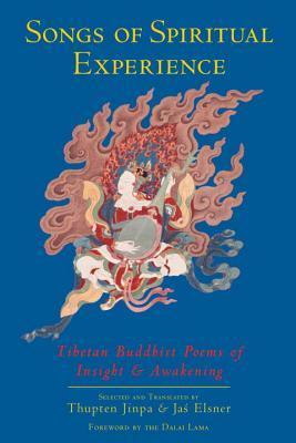 Songs of Spiritual Experience: Tibetan Buddhist Poems of Insight and Awakening  by  Thupten Jinpa