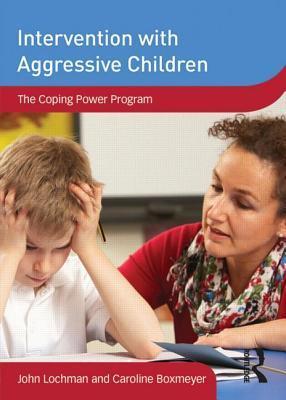 Intervention with Aggressive Children: The Coping Power Program John E. Lochman
