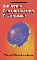 Industrial Centrifugation Technology  by  Wallace Woon-Fong Leung