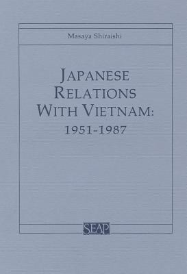 Japanese Relations with Vietnam, 1951 1987  by  Masaya Shiraishi