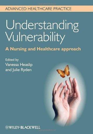 Understanding Vulnerability: A Nursing and Healthcare Approach Vanessa Heaslip