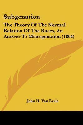 Van Evries White Supremacy And Negro Subordination John H. Van Evrie