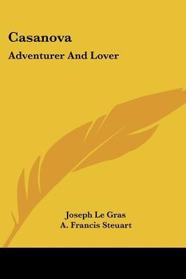 Casanova: Adventurer and Lover Joseph Le Gras