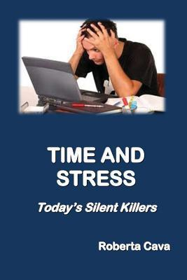 Time and Stress: Todays Silent Killers  by  Roberta Cava