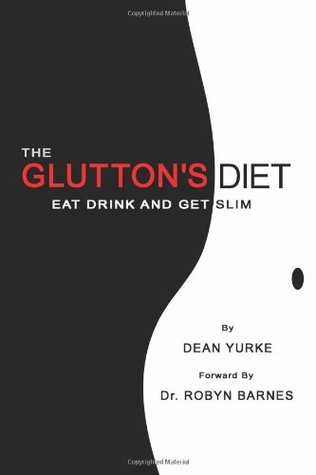 The Gluttons Diet: Eat, Drink and Get Slim  by  Dean Yurke