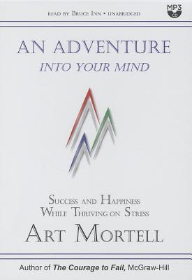 An Adventure Into Your Mind: Success and Happiness While Thriving on Stress Art Mortell