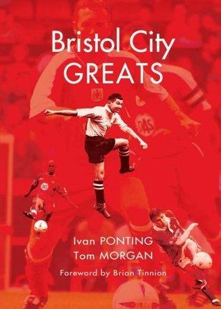 Bristol City Greats  by  Ivan Ponting