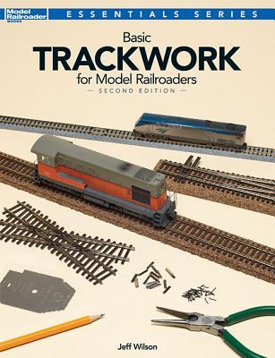 Basic Trackwork for Model Railroaders, Second Edition  by  Jeff Wilson