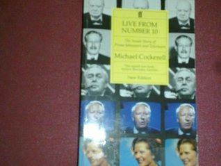 Live from Number 10: The Inside Story of Prime Ministers and Television Michael Cockerell