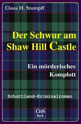 Der Schwur am Shaw Hill Castle: Ein mörderisches Komplott  by  Claus H. Stumpff
