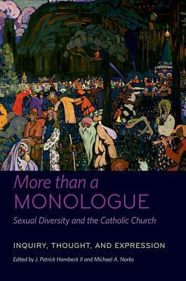 More Than a Monologue: Sexual Diversity and the Catholic Church: Inquiry, Thought, and Expression  by  J Patrick Hornbeck II
